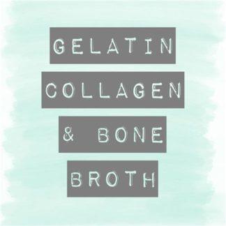 Gelatin, Collagens & Bone Broths